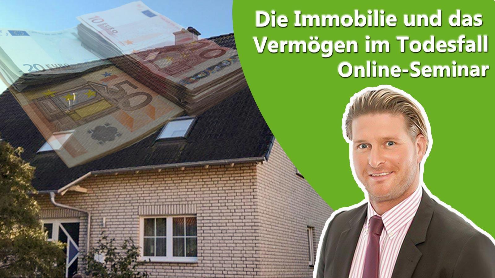 Ankündigung Online-Seminar: Die Immobilie und das Vermögen im Todesfall mit Referent und Fotocollage Haus und Geldbündelstapel